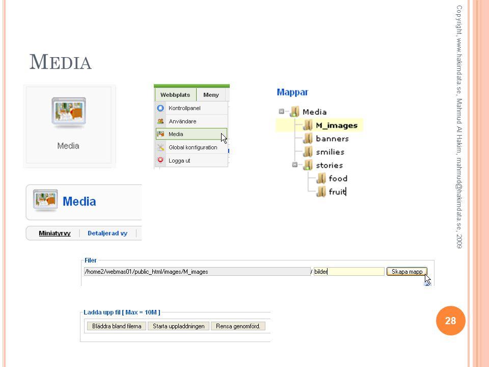 M EDIA 28 Copyright, www.hakimdata.se, Mahmud Al Hakim, mahmud@hakimdata.se, 2009