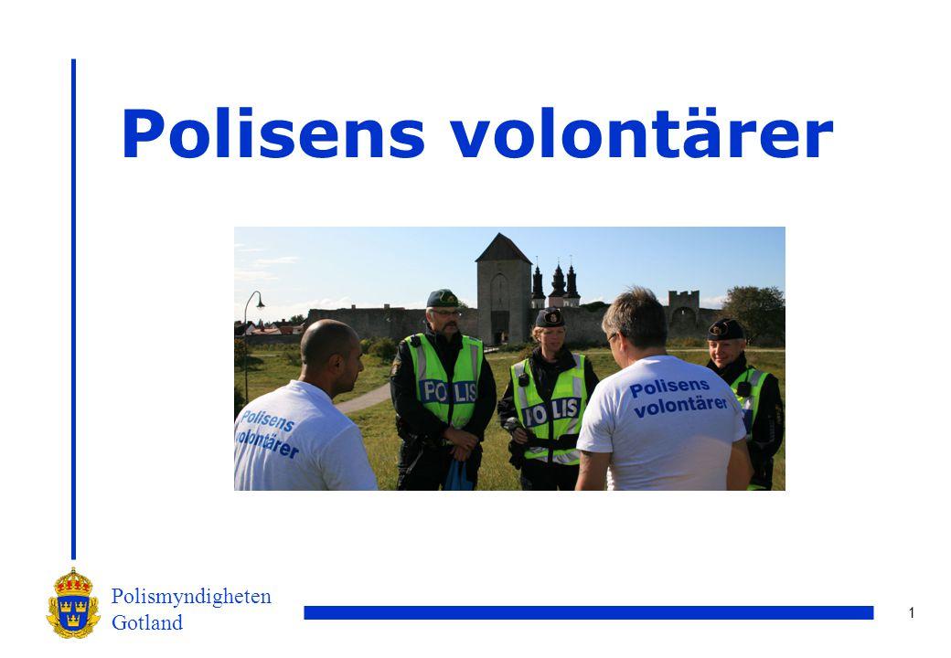 2 Polismyndigheten Gotland Vår vision Volontärverksamheten bygger på frivillighet och engagemang.