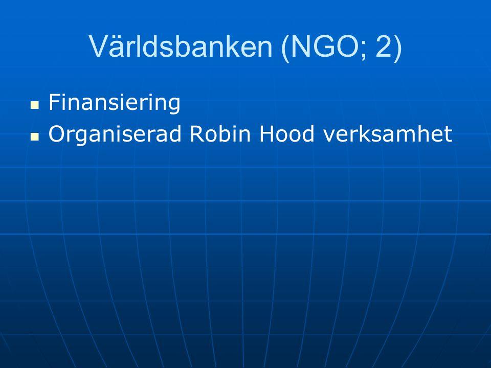 Världsbanken (NGO; 2) Finansiering Organiserad Robin Hood verksamhet