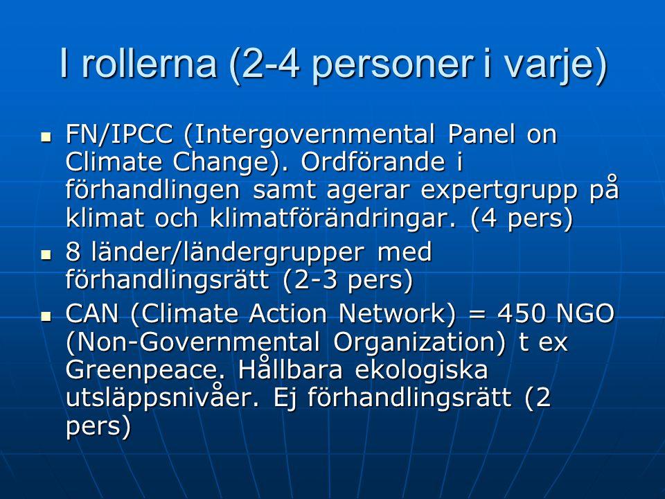 Ordförande/IPCC Håller strikt mötesordning och driver förhandlingarna framåt Håller strikt mötesordning och driver förhandlingarna framåt Har också rollen som expert, som företrädare för FN-organet IPCC Har också rollen som expert, som företrädare för FN-organet IPCC Har före förhandlingarna skrivit ett avtalsförslag Har före förhandlingarna skrivit ett avtalsförslag Måste nog vara två-tre aktiva hela tiden Måste nog vara två-tre aktiva hela tiden