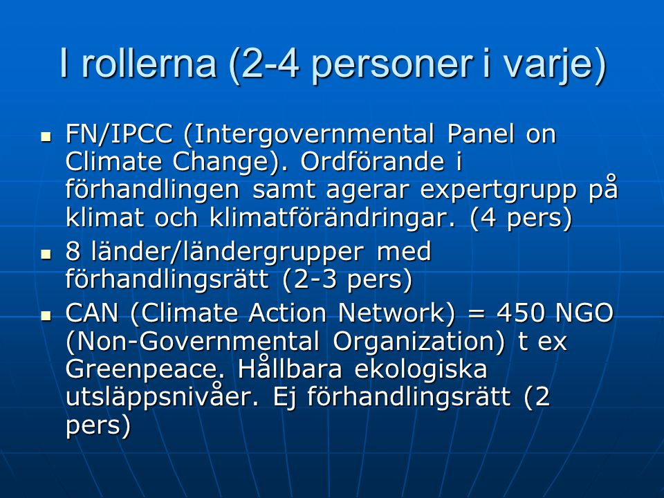 I rollerna (2-4 personer i varje) FN/IPCC (Intergovernmental Panel on Climate Change).