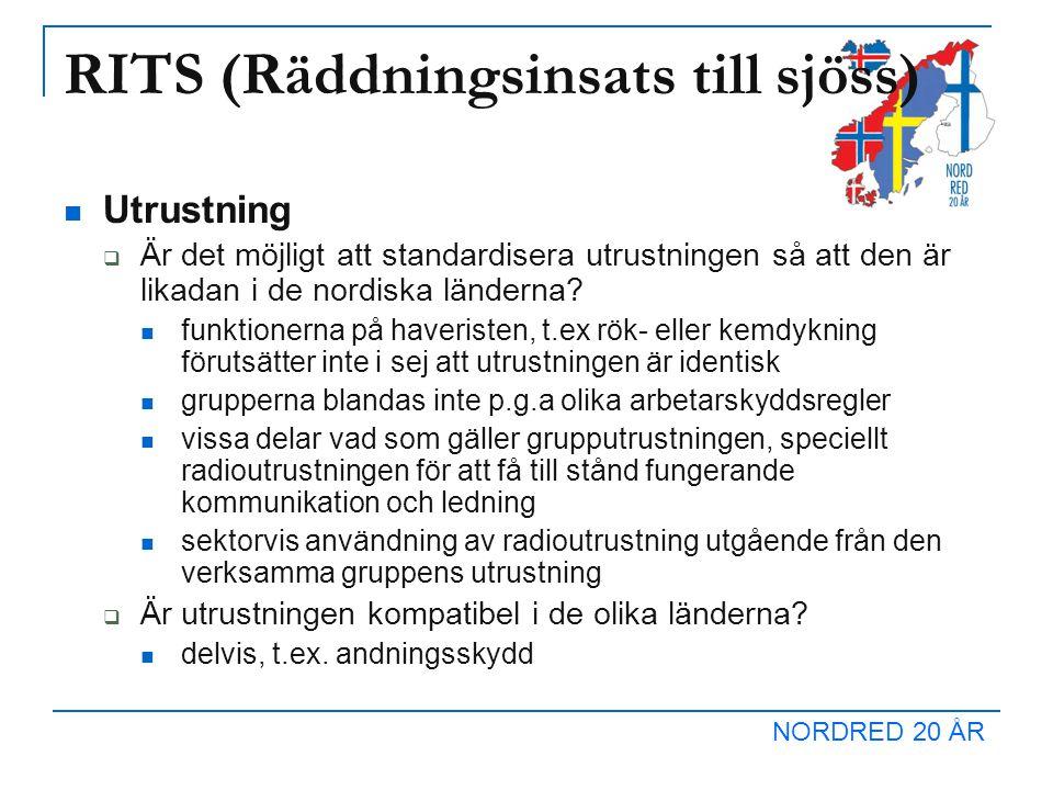 NORDRED 20 ÅR RITS (Räddningsinsats till sjöss) Utrustning  Är det möjligt att standardisera utrustningen så att den är likadan i de nordiska ländern