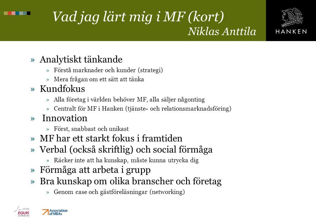 Vad jag lärt mig i MF (kort) Niklas Anttila »Analytiskt tänkande »Förstå marknader och kunder (strategi) »Mera frågan om ett sätt att tänka »Kundfokus