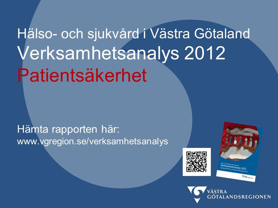 Hälso- och sjukvård i Västra Götaland Verksamhetsanalys 2012 Patientsäkerhet Hämta rapporten här: www.vgregion.se/verksamhetsanalys