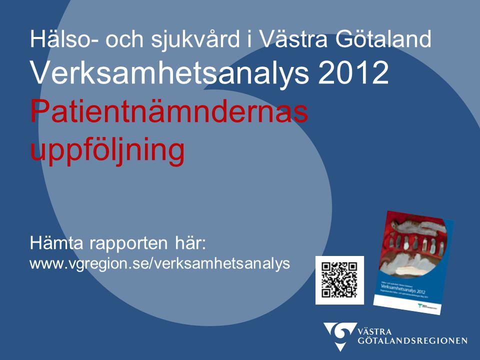 Hälso- och sjukvård i Västra Götaland Verksamhetsanalys 2012 Patientnämndernas uppföljning Hämta rapporten här: www.vgregion.se/verksamhetsanalys