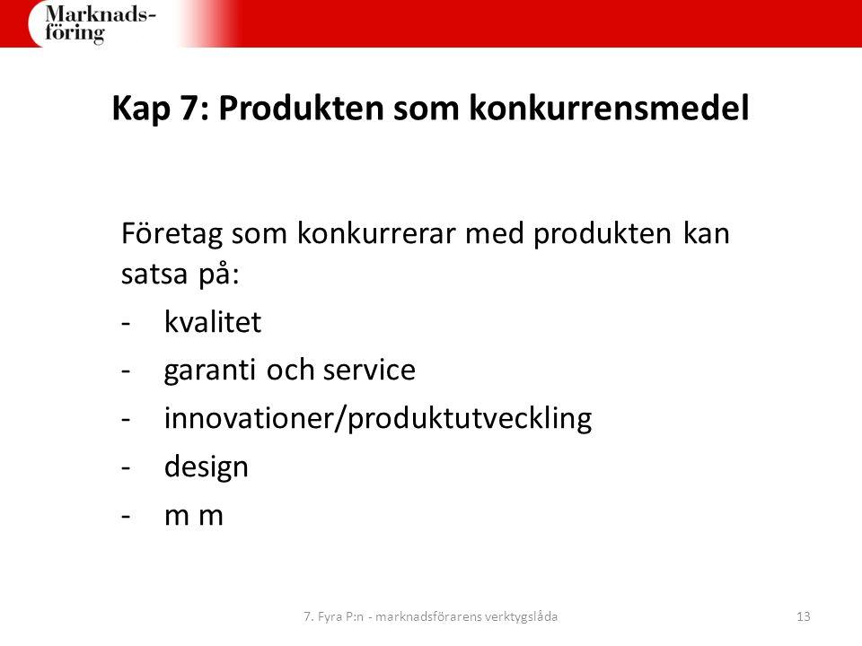 Kap 7: Produkten som konkurrensmedel Företag som konkurrerar med produkten kan satsa på: -kvalitet -garanti och service -innovationer/produktutvecklin
