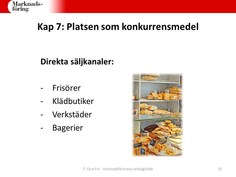Kap 7: Platsen som konkurrensmedel Direkta säljkanaler: -Frisörer -Klädbutiker -Verkstäder -Bagerier 7. Fyra P:n - marknadsförarens verktygslåda15
