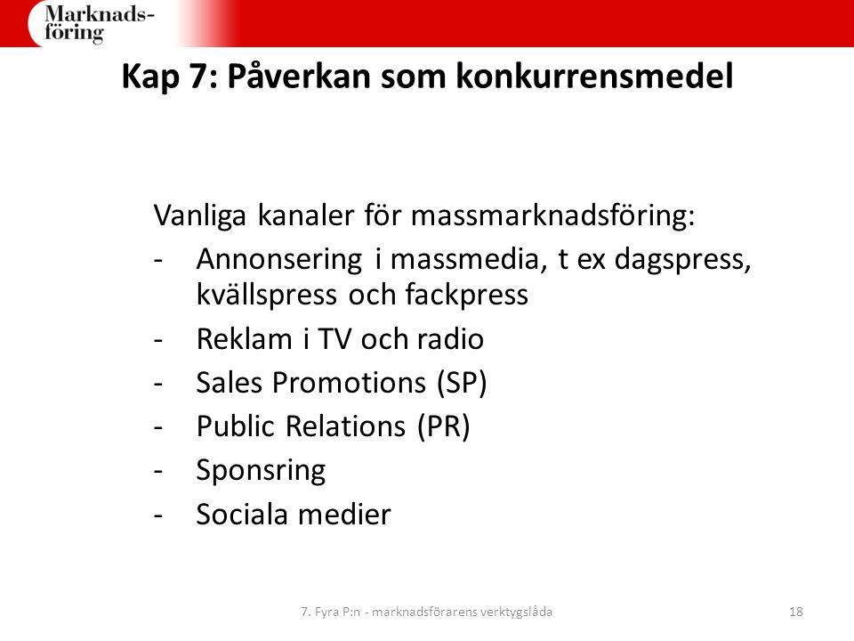 Kap 7: Påverkan som konkurrensmedel Vanliga kanaler för massmarknadsföring: -Annonsering i massmedia, t ex dagspress, kvällspress och fackpress -Rekla