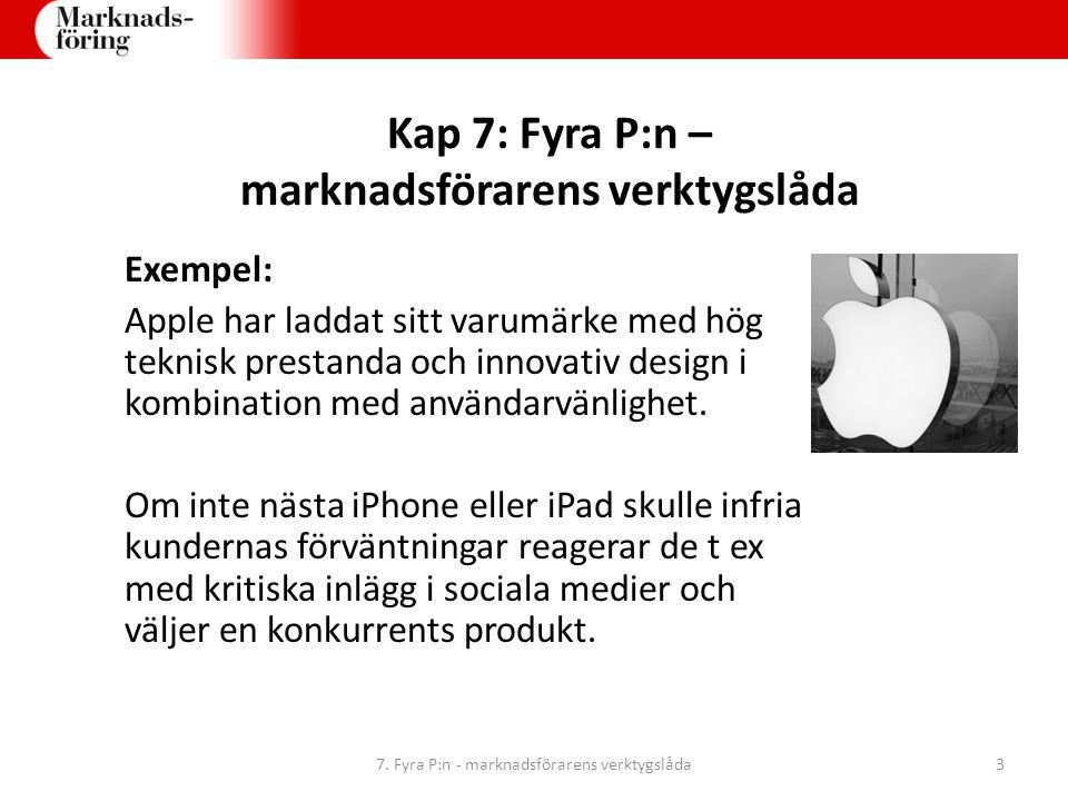 Kap 7: Fyra P:n – marknadsförarens verktygslåda Exempel: Apple har laddat sitt varumärke med hög teknisk prestanda och innovativ design i kombination