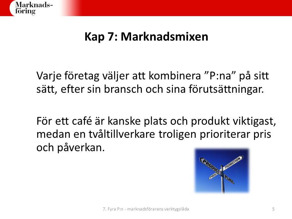 """Kap 7: Marknadsmixen Varje företag väljer att kombinera """"P:na"""" på sitt sätt, efter sin bransch och sina förutsättningar. För ett café är kanske plats"""