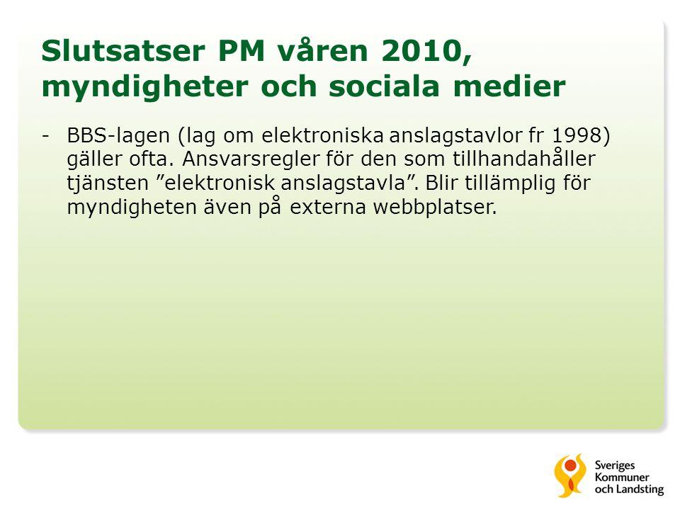 Slutsatser PM våren 2010, myndigheter och sociala medier -BBS-lagen (lag om elektroniska anslagstavlor fr 1998) gäller ofta.
