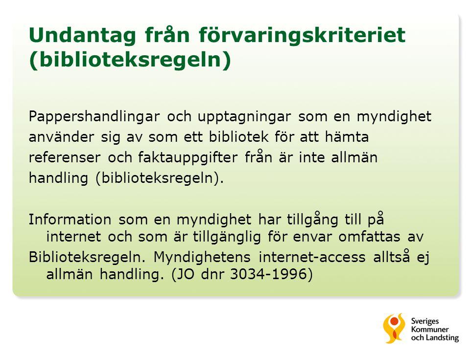 Undantag från förvaringskriteriet (biblioteksregeln) Pappershandlingar och upptagningar som en myndighet använder sig av som ett bibliotek för att hämta referenser och faktauppgifter från är inte allmän handling (biblioteksregeln).