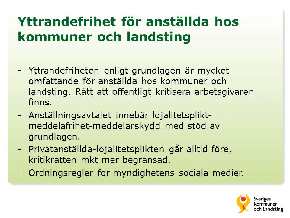 Yttrandefrihet för anställda hos kommuner och landsting -Yttrandefriheten enligt grundlagen är mycket omfattande för anställda hos kommuner och landsting.
