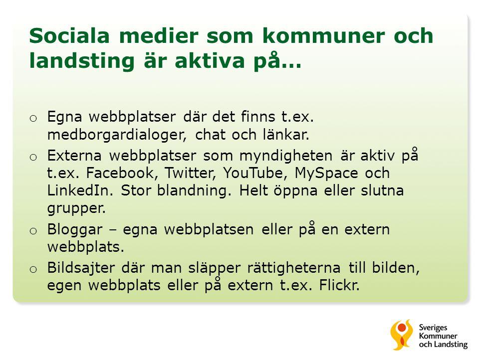 Sociala medier som kommuner och landsting är aktiva på… o Egna webbplatser där det finns t.ex. medborgardialoger, chat och länkar. o Externa webbplats
