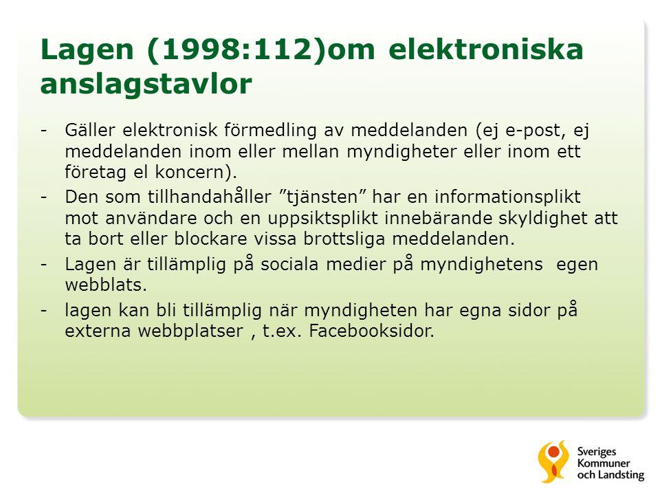 Lagen (1998:112)om elektroniska anslagstavlor -Gäller elektronisk förmedling av meddelanden (ej e-post, ej meddelanden inom eller mellan myndigheter eller inom ett företag el koncern).