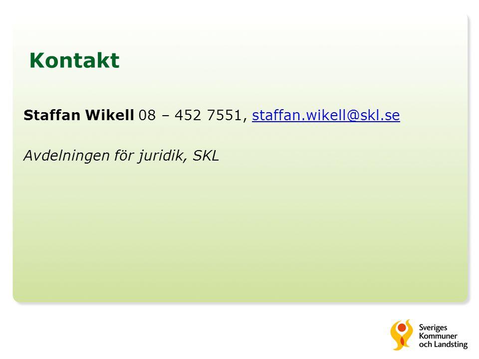 Kontakt Staffan Wikell 08 – 452 7551, staffan.wikell@skl.sestaffan.wikell@skl.se Avdelningen för juridik, SKL