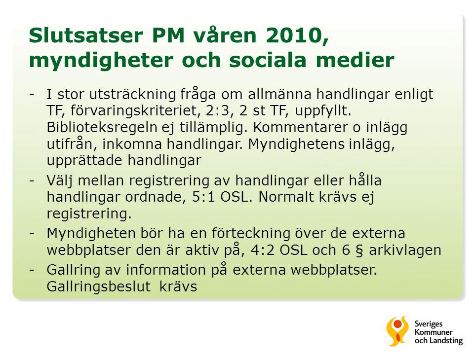 Slutsatser PM våren 2010, myndigheter och sociala medier -I stor utsträckning fråga om allmänna handlingar enligt TF, förvaringskriteriet, 2:3, 2 st TF, uppfyllt.