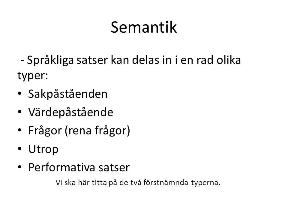 Semantik - Språkliga satser kan delas in i en rad olika typer: Sakpåståenden Värdepåstående Frågor (rena frågor) Utrop Performativa satser Vi ska här