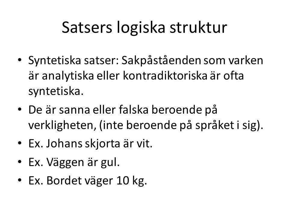 Satsers logiska struktur Syntetiska satser: Sakpåståenden som varken är analytiska eller kontradiktoriska är ofta syntetiska.
