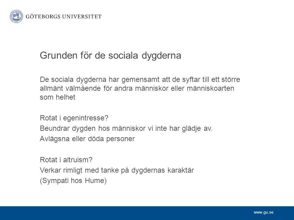 www.gu.se Grunden för de sociala dygderna De sociala dygderna har gemensamt att de syftar till ett större allmänt välmående för andra människor eller människoarten som helhet Rotat i egenintresse.