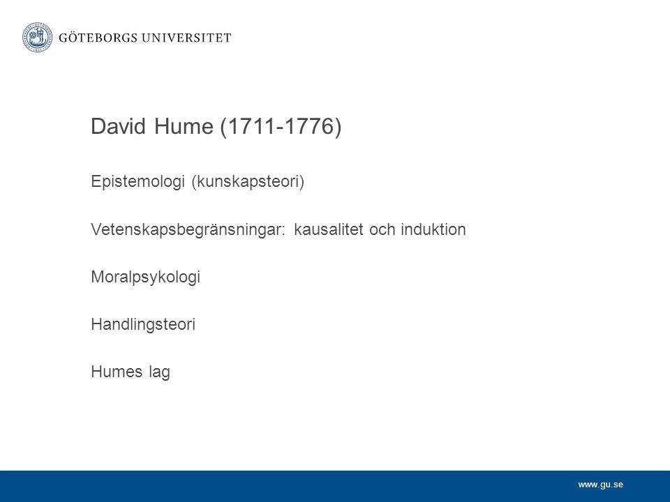 www.gu.se David Hume (1711-1776) Epistemologi (kunskapsteori) Vetenskapsbegränsningar: kausalitet och induktion Moralpsykologi Handlingsteori Humes lag