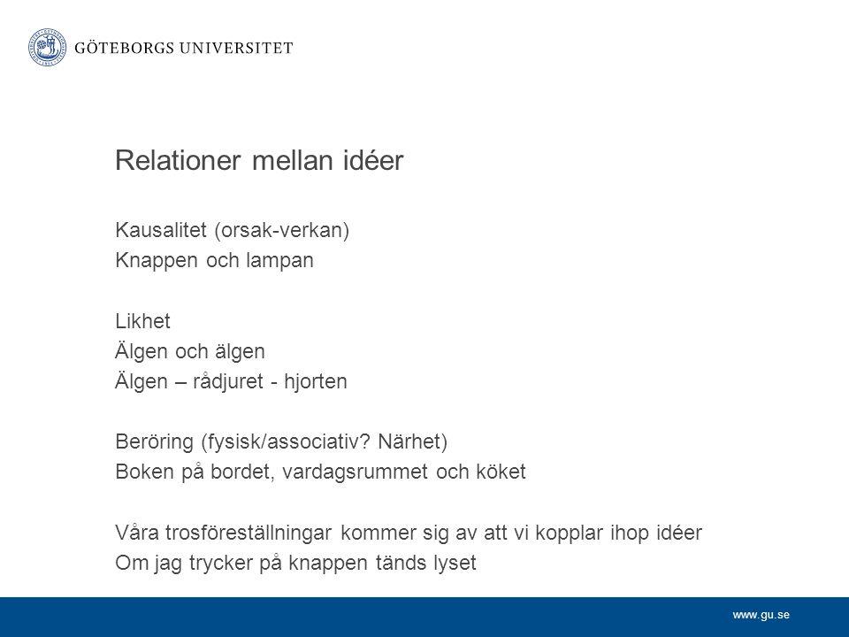 www.gu.se Relationer mellan idéer Kausalitet (orsak-verkan) Knappen och lampan Likhet Älgen och älgen Älgen – rådjuret - hjorten Beröring (fysisk/associativ.