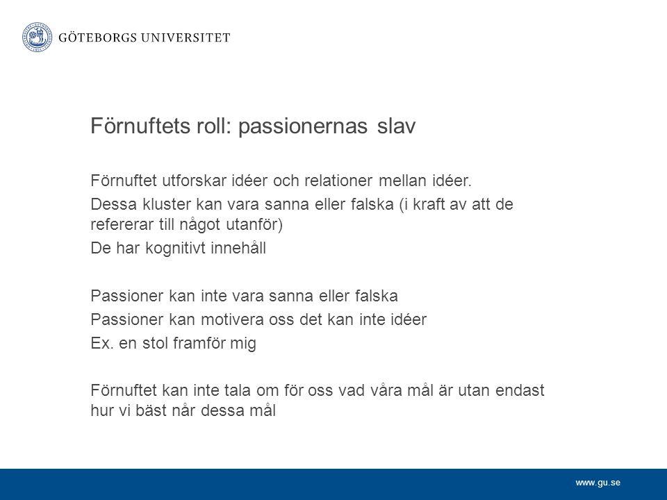 www.gu.se Förnuftets roll: passionernas slav Förnuftet utforskar idéer och relationer mellan idéer.