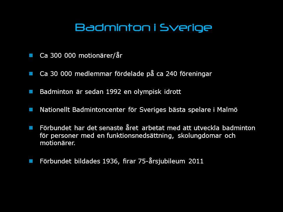 Badminton i Sverige Ca 300 000 motionärer/år Ca 30 000 medlemmar fördelade på ca 240 föreningar Badminton är sedan 1992 en olympisk idrott Nationellt