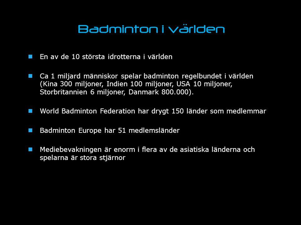 Badminton i världen En av de 10 största idrotterna i världen Ca 1 miljard människor spelar badminton regelbundet i världen (Kina 300 miljoner, Indien