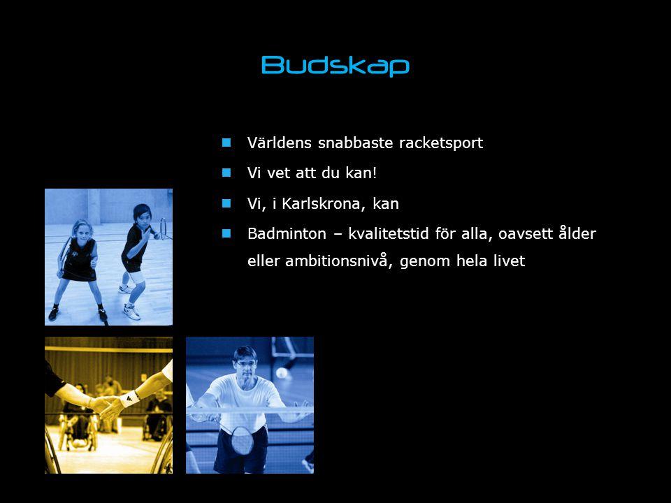 Budskap Världens snabbaste racketsport Vi vet att du kan! Vi, i Karlskrona, kan Badminton – kvalitetstid för alla, oavsett ålder eller ambitionsnivå,