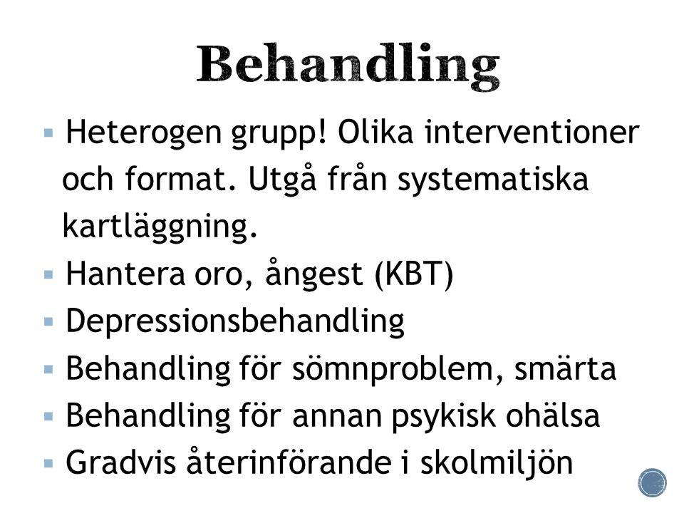  Heterogen grupp! Olika interventioner och format. Utgå från systematiska kartläggning.  Hantera oro, ångest (KBT)  Depressionsbehandling  Behandl