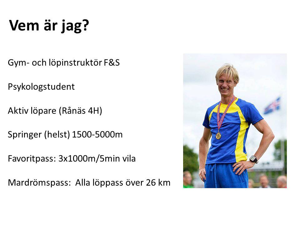 Vem är jag? Gym- och löpinstruktör F&S Psykologstudent Aktiv löpare (Rånäs 4H) Springer (helst) 1500-5000m Favoritpass: 3x1000m/5min vila Mardrömspass