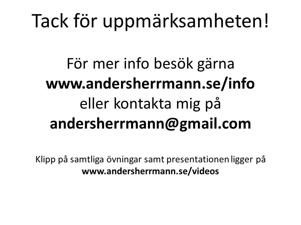 Tack för uppmärksamheten! För mer info besök gärna www.andersherrmann.se/info eller kontakta mig på andersherrmann@gmail.com Klipp på samtliga övninga