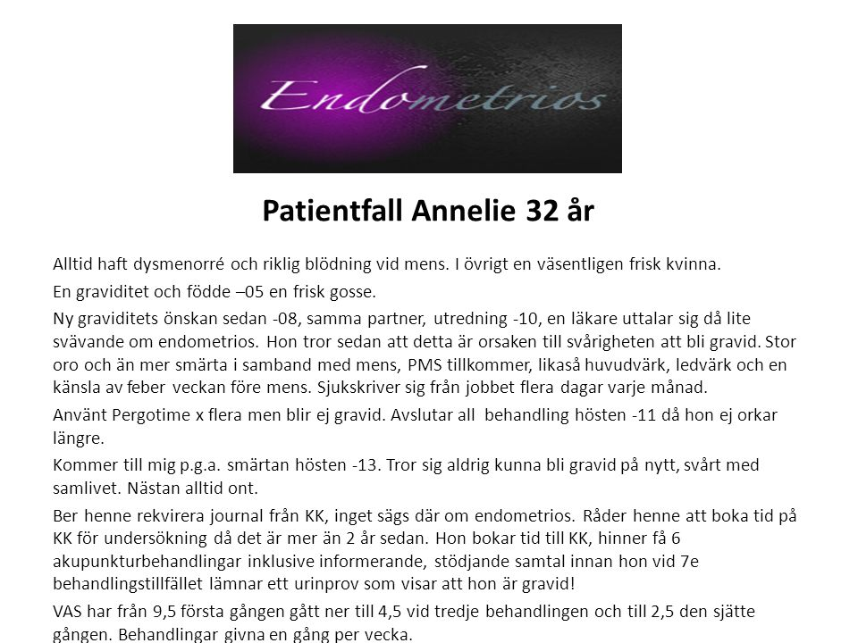 Patientfall Annelie 32 år Alltid haft dysmenorré och riklig blödning vid mens. I övrigt en väsentligen frisk kvinna. En graviditet och födde –05 en fr