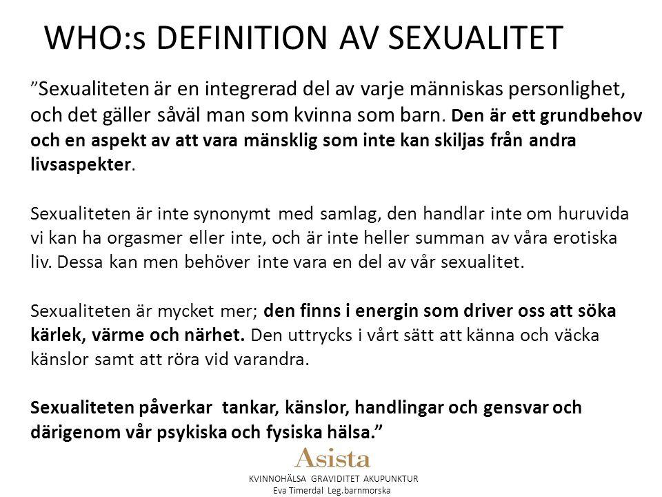 """KVINNOHÄLSA GRAVIDITET AKUPUNKTUR Eva Timerdal Leg.barnmorska """" Sexualiteten är en integrerad del av varje människas personlighet, och det gäller såvä"""