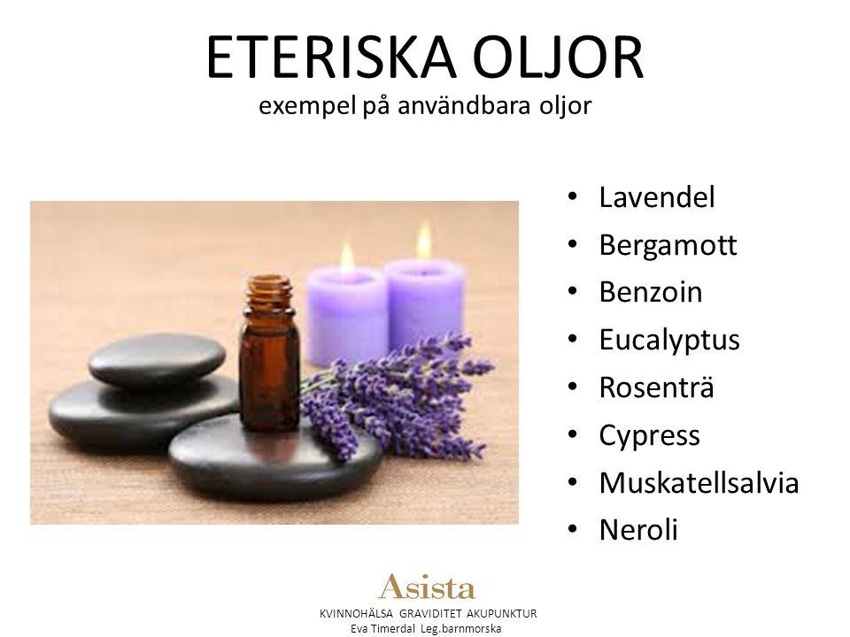 KVINNOHÄLSA GRAVIDITET AKUPUNKTUR Eva Timerdal Leg.barnmorska ETERISKA OLJOR exempel på användbara oljor Lavendel Bergamott Benzoin Eucalyptus Rosentr