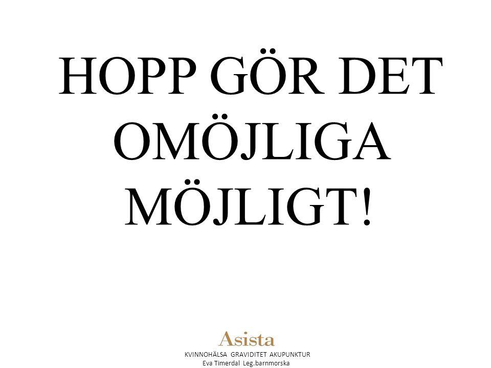 KVINNOHÄLSA GRAVIDITET AKUPUNKTUR Eva Timerdal Leg.barnmorska HOPP GÖR DET OMÖJLIGA MÖJLIGT!
