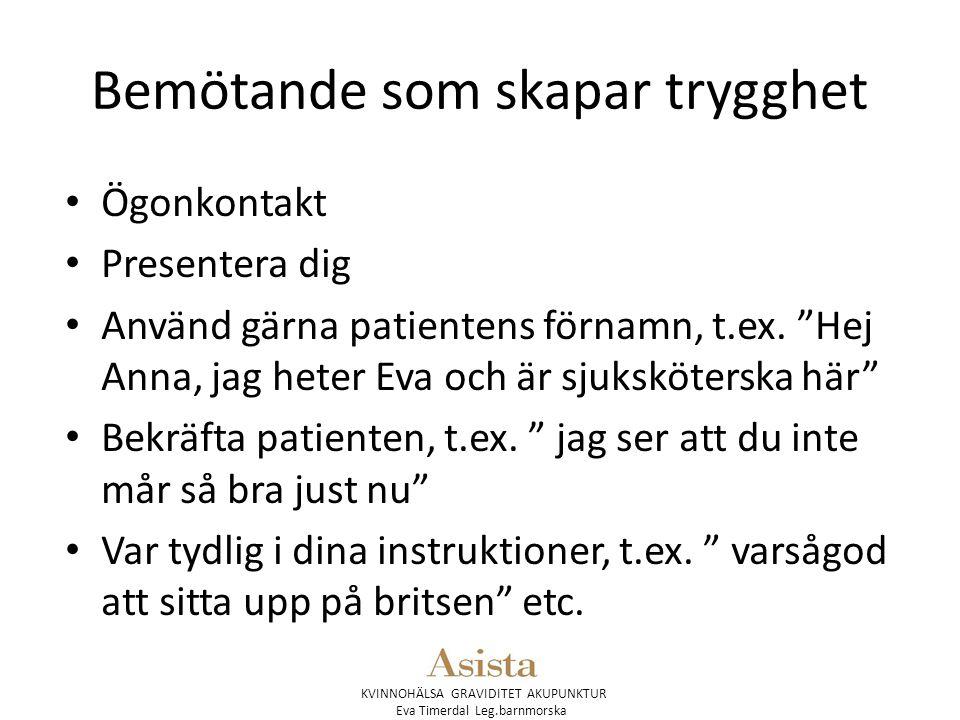 KVINNOHÄLSA GRAVIDITET AKUPUNKTUR Eva Timerdal Leg.barnmorska Bemötande som skapar trygghet Ögonkontakt Presentera dig Använd gärna patientens förnamn