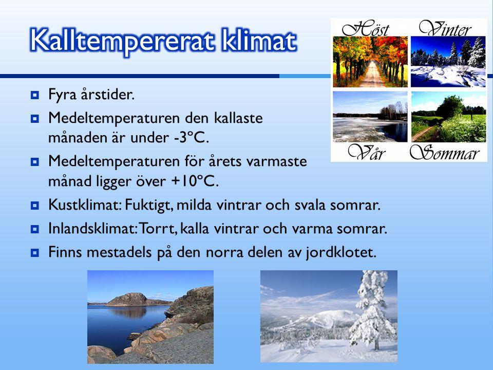  Fyra årstider.  Medeltemperaturen den kallaste månaden är under -3ºC.  Medeltemperaturen för årets varmaste månad ligger över +10ºC.  Kustklimat: