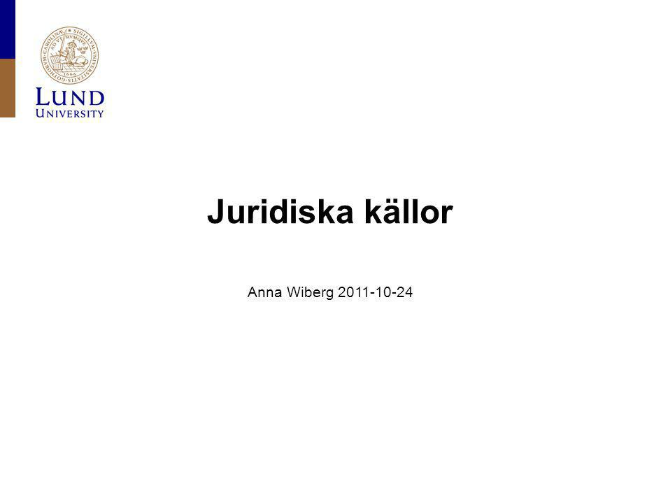 Juridiska källor Anna Wiberg 2011-10-24