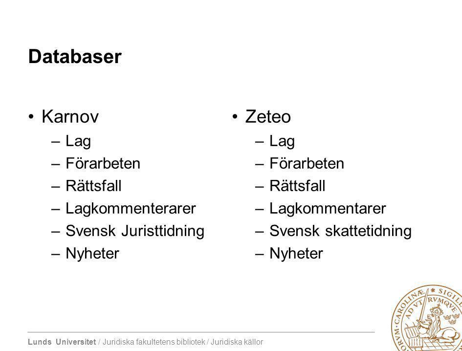 Lunds Universitet / Juridiska fakultetens bibliotek / Juridiska källor Databaser Karnov –Lag –Förarbeten –Rättsfall –Lagkommenterarer –Svensk Juristti