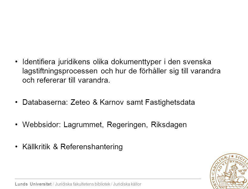 Lunds Universitet / Juridiska fakultetens bibliotek / Juridiska källor Identifiera juridikens olika dokumenttyper i den svenska lagstiftningsprocessen