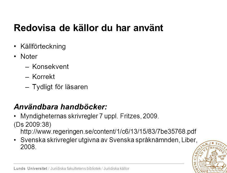 Lunds Universitet / Juridiska fakultetens bibliotek / Juridiska källor Redovisa de källor du har använt Källförteckning Noter –Konsekvent –Korrekt –Ty