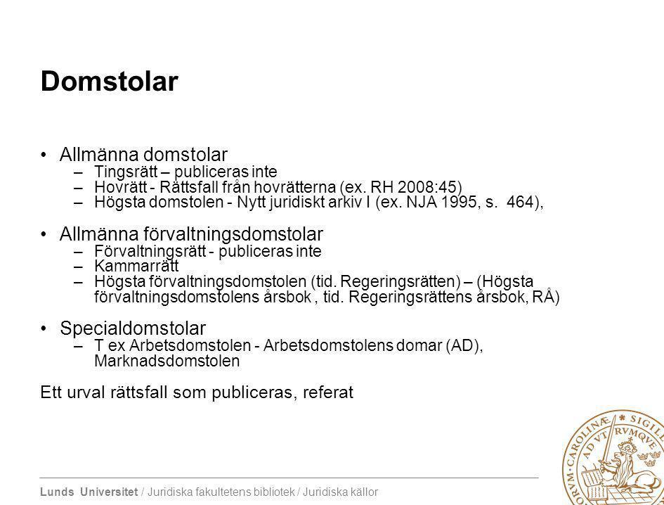 Lunds Universitet / Juridiska fakultetens bibliotek / Juridiska källor Domstolar Allmänna domstolar –Tingsrätt – publiceras inte –Hovrätt - Rättsfall