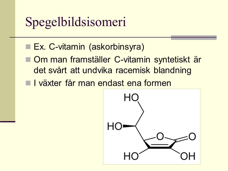 Spegelbildsisomeri Ex. C-vitamin (askorbinsyra) Om man framställer C-vitamin syntetiskt är det svårt att undvika racemisk blandning I växter får man e