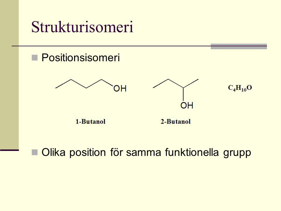Strukturisomeri Positionsisomeri Olika position för samma funktionella grupp