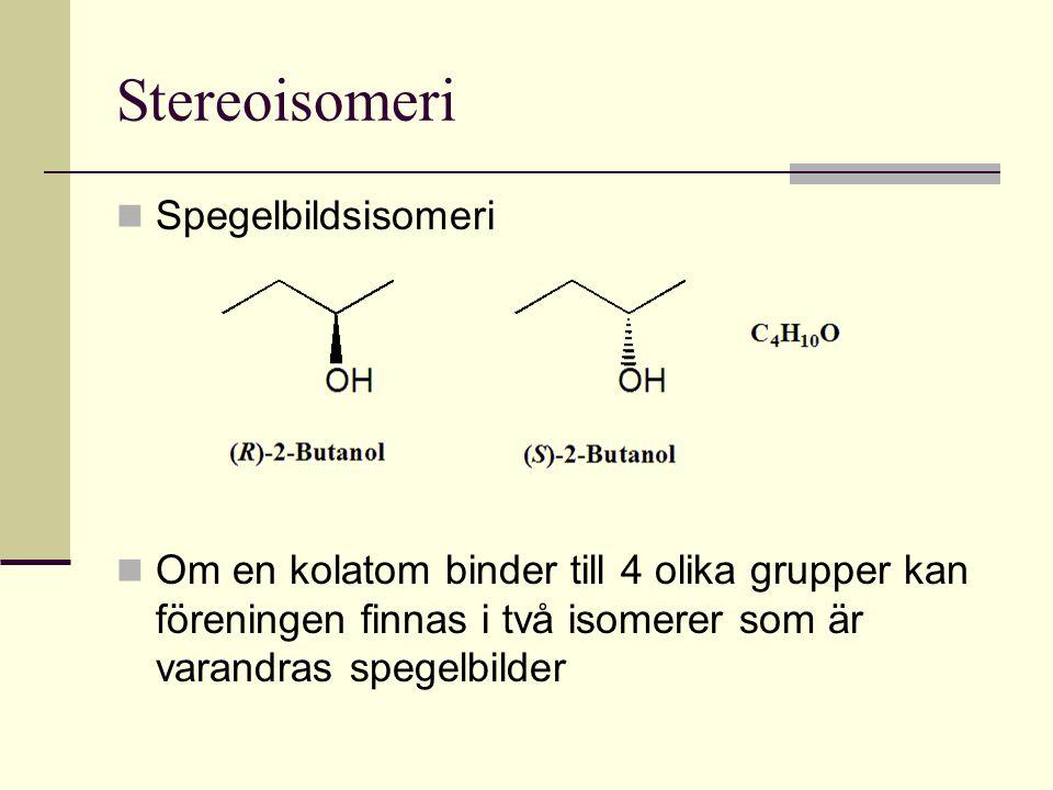 Stereoisomeri Spegelbildsisomeri Om en kolatom binder till 4 olika grupper kan föreningen finnas i två isomerer som är varandras spegelbilder