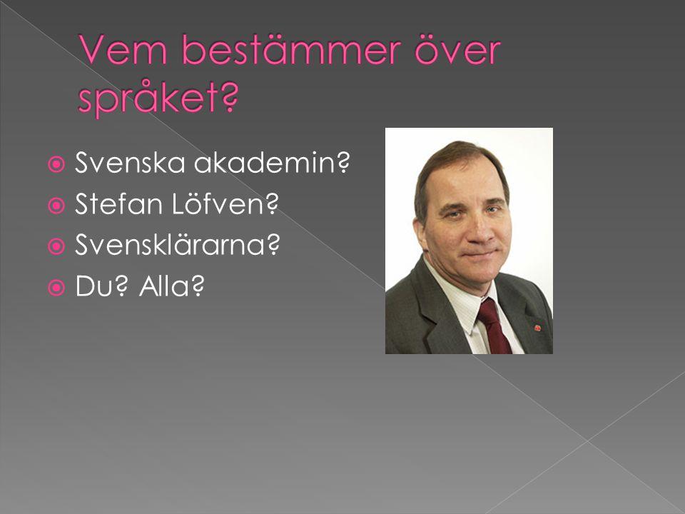  Svenska akademin?  Stefan Löfven?  Svensklärarna?  Du? Alla?