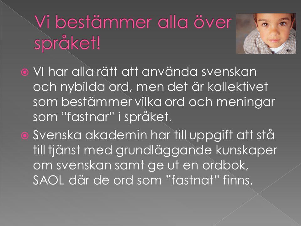 """ VI har alla rätt att använda svenskan och nybilda ord, men det är kollektivet som bestämmer vilka ord och meningar som """"fastnar"""" i språket.  Svensk"""