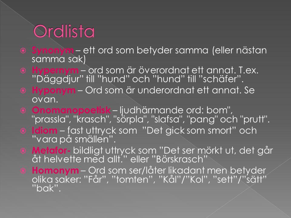  Att slå upp ord  Att lära dig nya ord  Synonymer och Hypernymer  Vem bestämmer över språket?